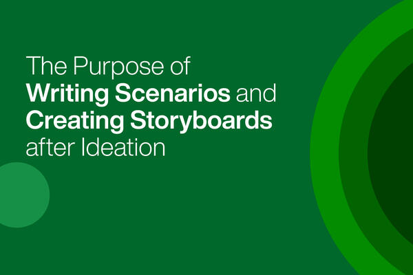 The Purpose of Writing Scenarios and Creating Storyboards after Ideation