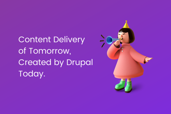Content Delivery of Tomorrow, Created by Drupal Today - DrupalCon Europe 2020